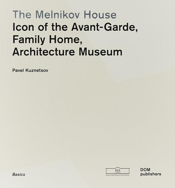 The Melnikov House. Icon of the Avant-Garde, Family Home, Architecture Museum Epigraph